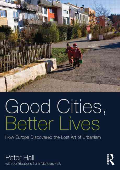 Good Cities, Better Lives By Hall, Peter