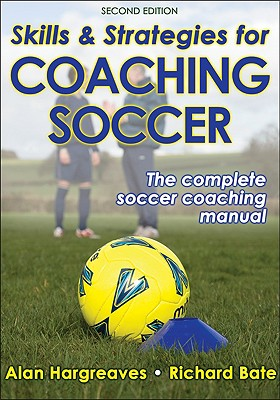 Skills and Strategies for Coaching Soccer By Hargreaves, Alan/ Bate, Richard